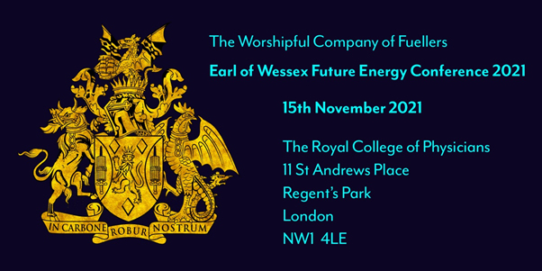 The Worshipful Company of Fuellers, Earl of Wessex Future Energy Conference 2021, 15th November 2021, The Royal College of Physicians, 11 St Andrews Place, Regent's Park, London NW1 4LE